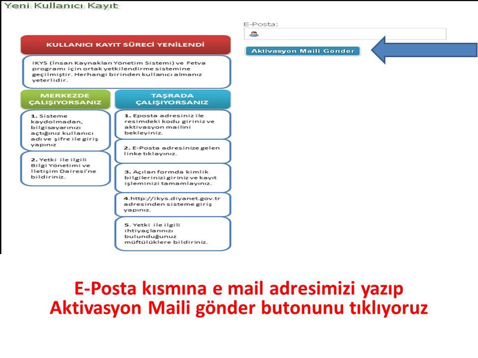 E-Posta kısmına e mail adresimizi yazıp Aktivasyon Maili gönder butonunu tıklıyoruz