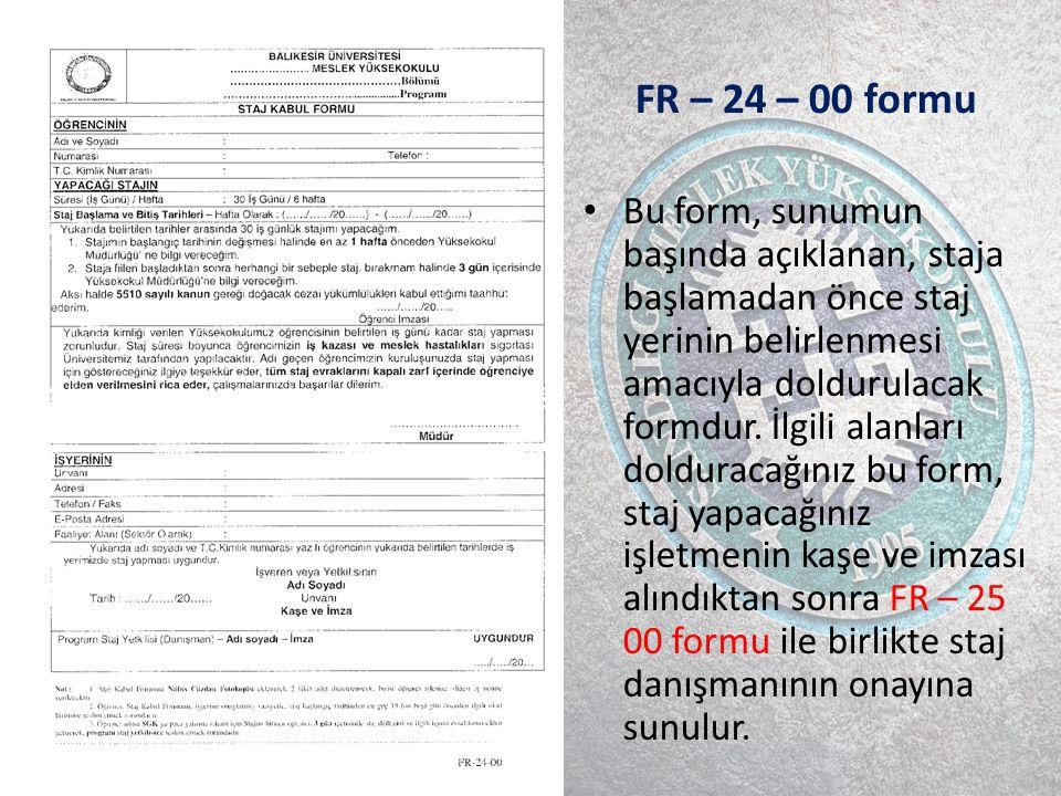 FR – 24 – 00 formu Bu form, sunumun başında açıklanan, staja başlamadan önce staj yerinin belirlenmesi amacıyla doldurulacak formdur.