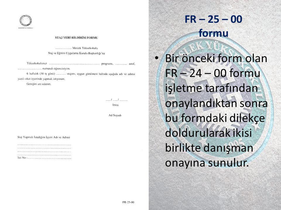 FR – 25 – 00 formu Bir önceki form olan FR – 24 – 00 formu işletme tarafından onaylandıktan sonra bu formdaki dilekçe doldurularak ikisi birlikte danışman onayına sunulur.