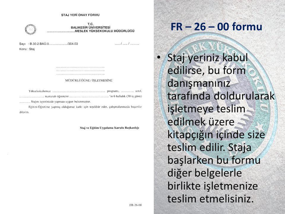 FR – 26 – 00 formu Staj yeriniz kabul edilirse, bu form danışmanınız tarafında doldurularak işletmeye teslim edilmek üzere kitapçığın içinde size teslim edilir.