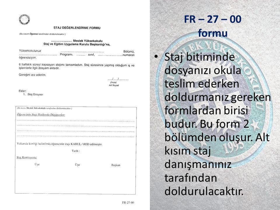 FR – 27 – 00 formu Staj bitiminde dosyanızı okula teslim ederken doldurmanız gereken formlardan birisi budur.