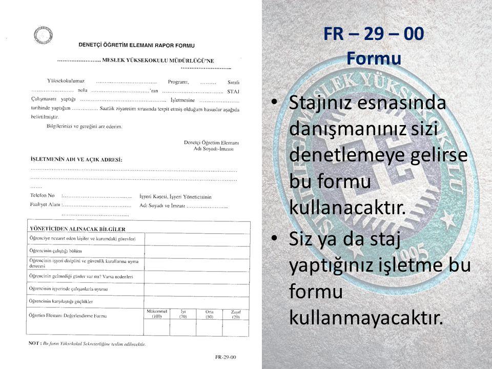 FR – 29 – 00 Formu Stajınız esnasında danışmanınız sizi denetlemeye gelirse bu formu kullanacaktır.