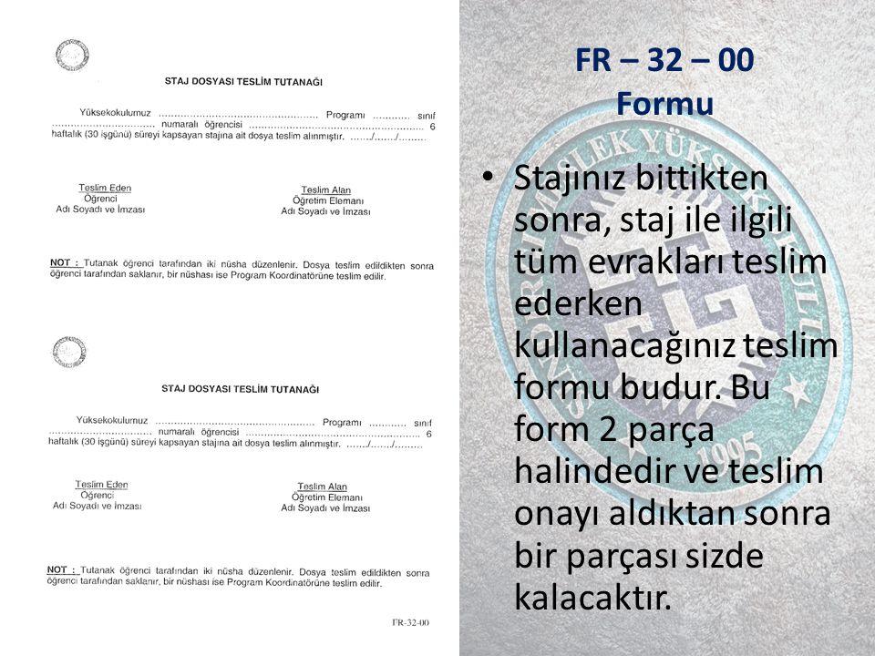 FR – 32 – 00 Formu Stajınız bittikten sonra, staj ile ilgili tüm evrakları teslim ederken kullanacağınız teslim formu budur.