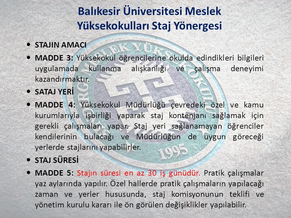 Balıkesir Üniversitesi Meslek Yüksekokulları Staj Yönergesi STAJIN AMACI MADDE 3: Yüksekokul öğrencilerine okulda edindikleri bilgileri uygulamada kullanma alışkanlığı ve çalışma deneyimi kazandırmaktır.