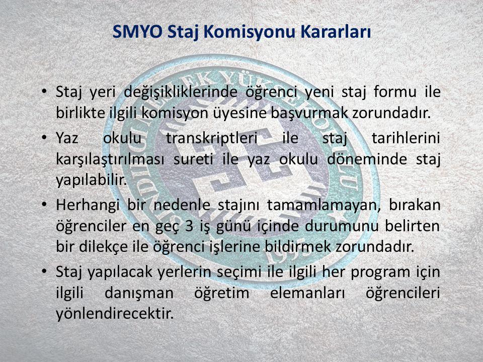 SMYO Staj Komisyonu Kararları Staj yeri değişikliklerinde öğrenci yeni staj formu ile birlikte ilgili komisyon üyesine başvurmak zorundadır.