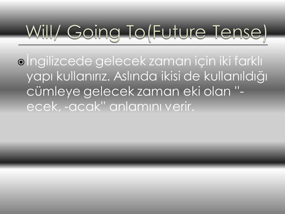  İngilizcede gelecek zaman için iki farklı yapı kullanırız.
