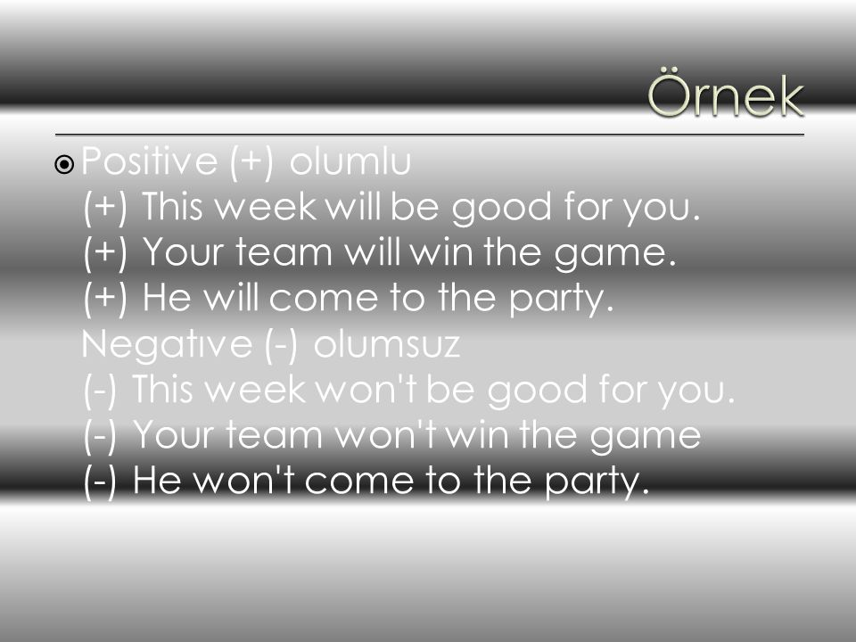  Positive (+) olumlu (+) This week will be good for you.