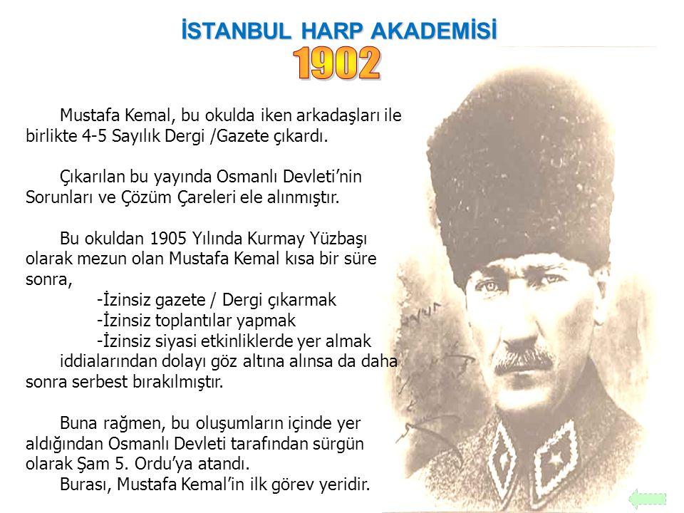 İSTANBUL HARP OKULU / HARBİYE ** Mustafa Kemal, bu okulu 1902 Yılında Piyade Sınıfı'ndan TEĞMEN RÜTBESİ ile mezun oldu.