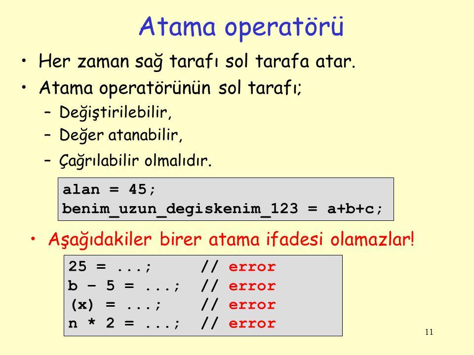 11 Atama operatörü Her zaman sağ tarafı sol tarafa atar.