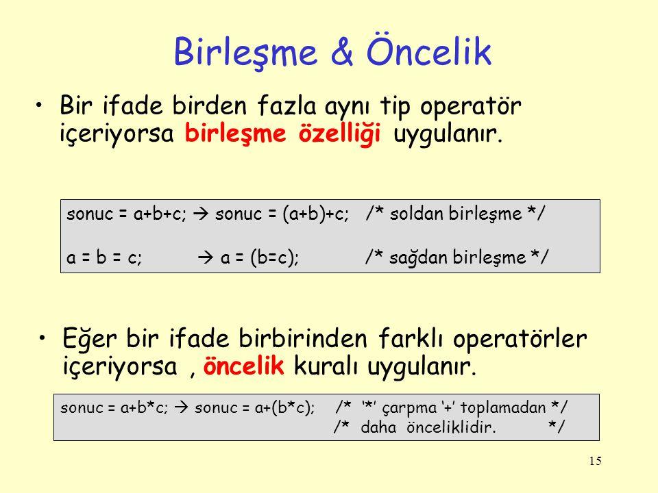 15 Birleşme & Öncelik Bir ifade birden fazla aynı tip operatör içeriyorsa birleşme özelliği uygulanır.