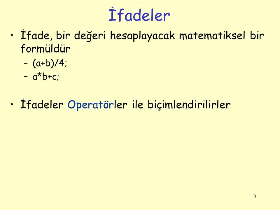 3 İfade, bir değeri hesaplayacak matematiksel bir formüldür –(a+b)/4; –a*b+c; İfadeler Operatörler ile biçimlendirilirler İfadeler