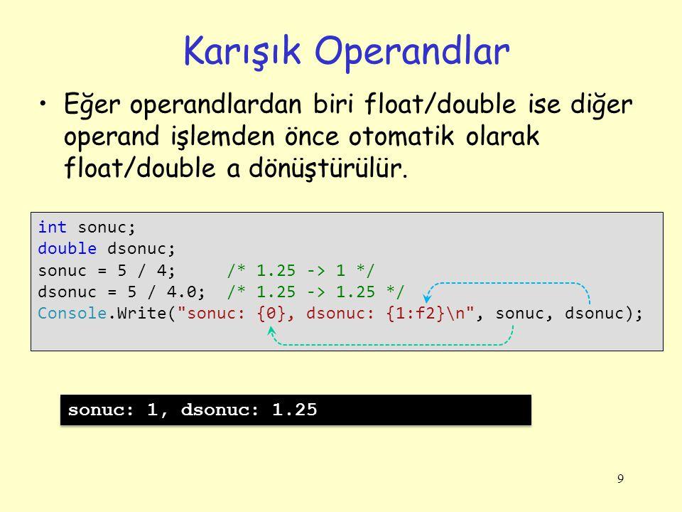 9 Karışık Operandlar Eğer operandlardan biri float/double ise diğer operand işlemden önce otomatik olarak float/double a dönüştürülür.