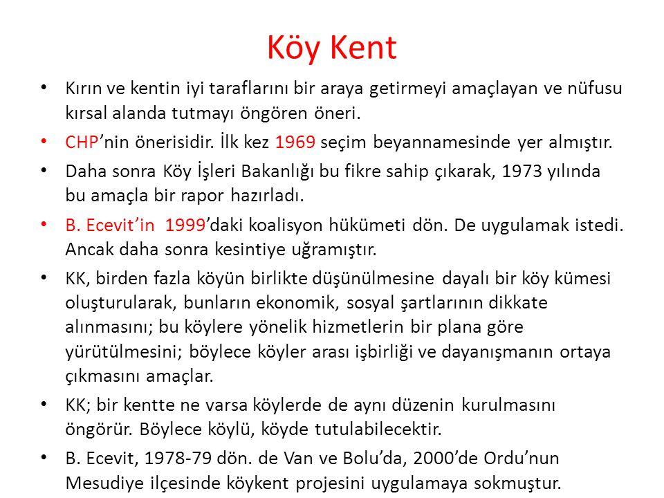 Köy Kent Kırın ve kentin iyi taraflarını bir araya getirmeyi amaçlayan ve nüfusu kırsal alanda tutmayı öngören öneri. CHP'nin önerisidir. İlk kez 1969