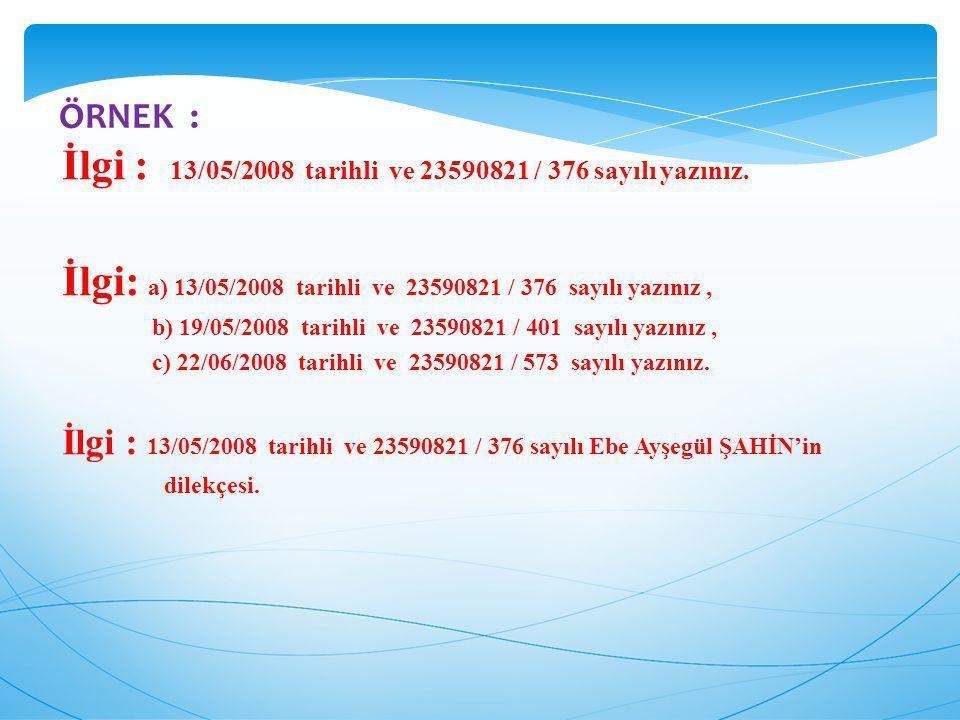 İlgi : 13/05/2008 tarihli ve 23590821 / 376 sayılı yazınız. İlgi: a) 13/05/2008 tarihli ve 23590821 / 376 sayılı yazınız, b) 19/05/2008 tarihli ve 235