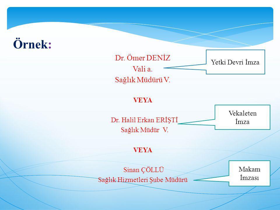 Örnek: Dr. Ömer DENİZ Vali a. Sağlık Müdürü V. VEYA Dr. Halil Erkan ERİŞTİ Sağlık Müdür V. VEYA Sinan ÇÖLLÜ Sağlık Hizmetleri Şube Müdürü Yetki Devri