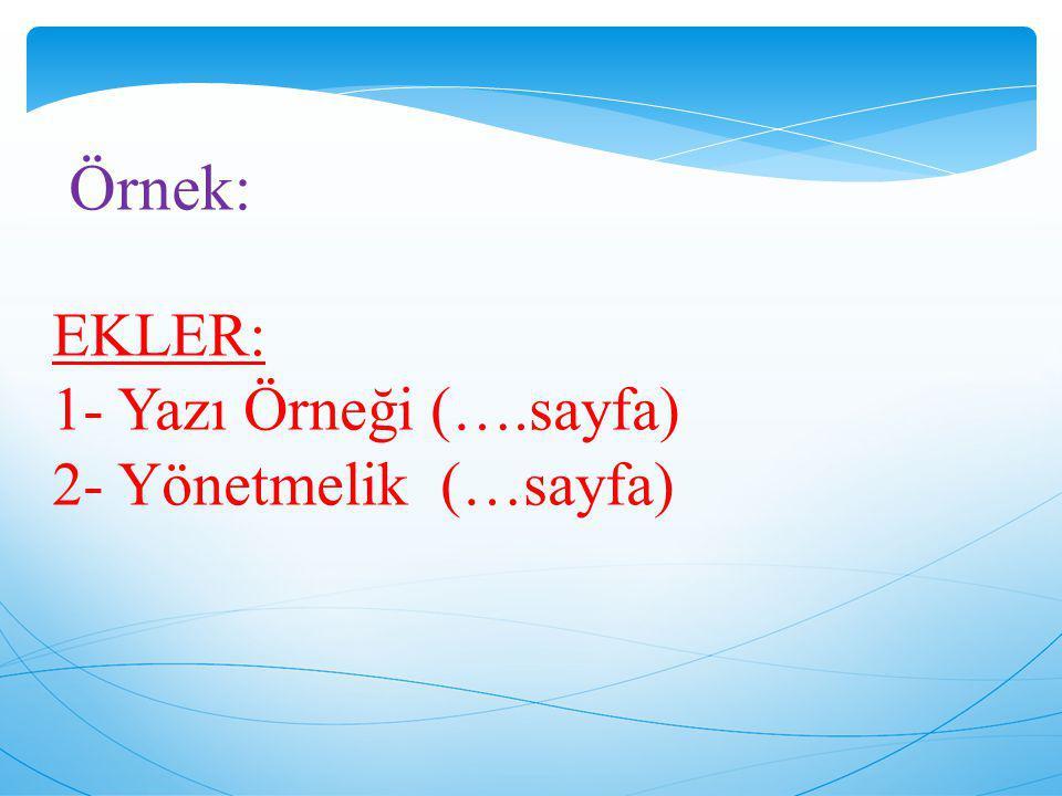 EKLER: 1- Yazı Örneği (….sayfa) 2- Yönetmelik (…sayfa) Örnek: