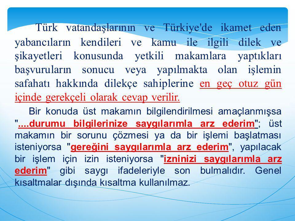 Türk vatandaşlarının ve Türkiye'de ikamet eden yabancıların kendileri ve kamu ile ilgili dilek ve şikayetleri konusunda yetkili makamlara yaptıkları b