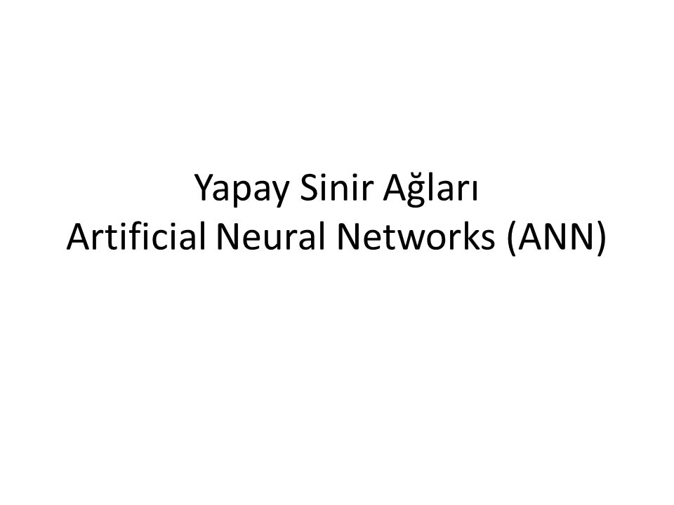 İnsan Beyninin Modellenmesi Yapay sinir ağları (YSA) insan beyninden esinlenmiştir.