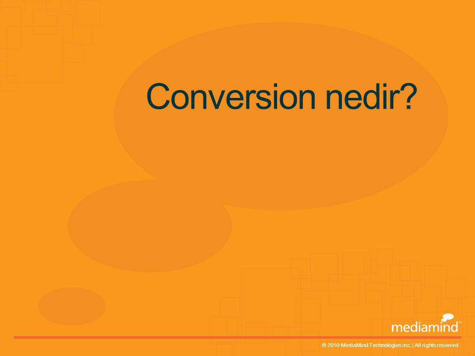 © 2010 MediaMind Technologies Inc. | All rights reserved Conversion nedir