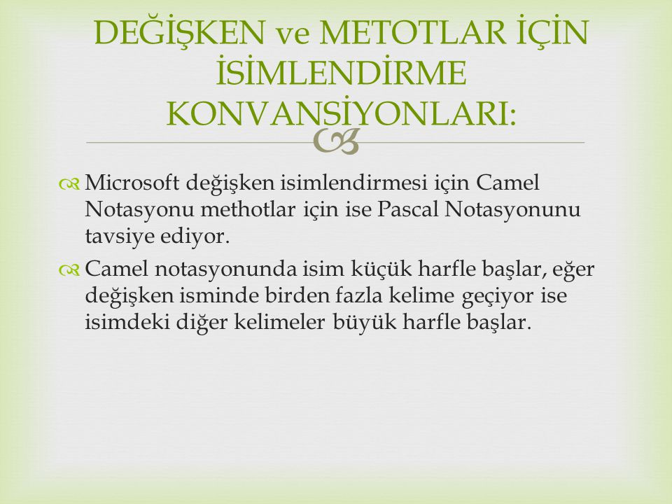   Microsoft değişken isimlendirmesi için Camel Notasyonu methotlar için ise Pascal Notasyonunu tavsiye ediyor.  Camel notasyonunda isim küçük harfl