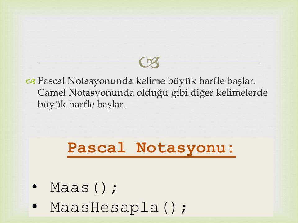   Pascal Notasyonunda kelime büyük harfle başlar. Camel Notasyonunda olduğu gibi diğer kelimelerde büyük harfle başlar. Pascal Notasyonu: Maas(); Ma