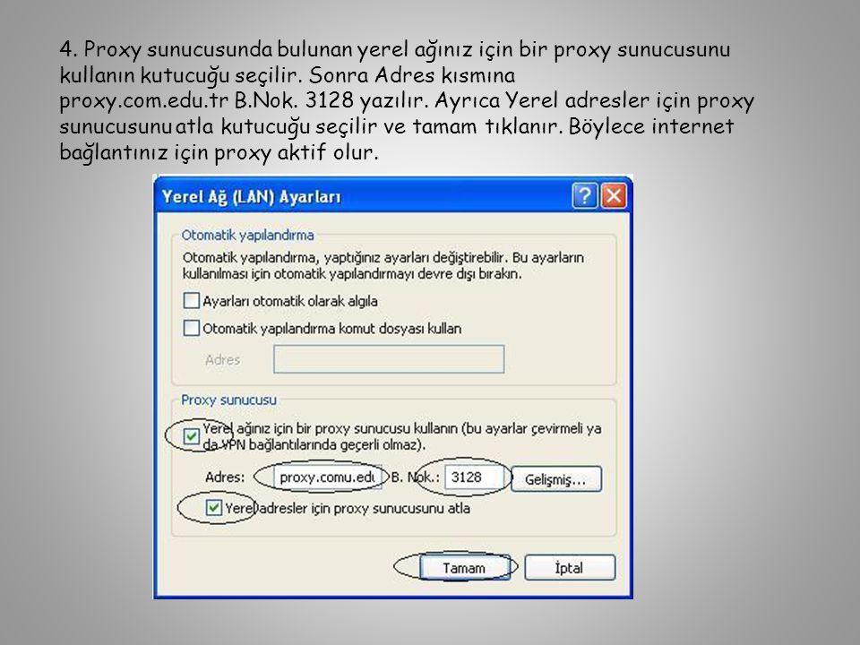 4. Proxy sunucusunda bulunan yerel ağınız için bir proxy sunucusunu kullanın kutucuğu seçilir. Sonra Adres kısmına proxy.com.edu.tr B.Nok. 3128 yazılı