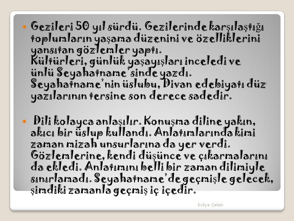 Gezileri 50 yıl sürdü. Gezilerinde kar ş ıla ş tı ğ ı toplumların ya ş ama düzenini ve özelliklerini yansıtan gözlemler yaptı. Kültürleri, günlük ya ş