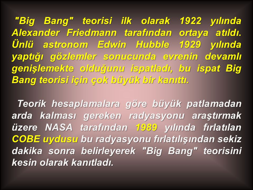 Big Bang teorisi ilk olarak 1922 yılında Alexander Friedmann tarafından ortaya atıldı.