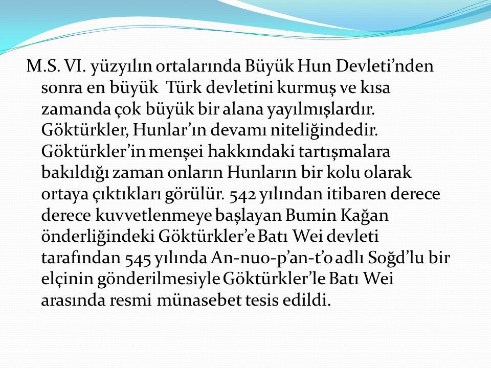 M.S. VI. yüzyılın ortalarında Büyük Hun Devleti'nden sonra en büyük Türk devletini kurmuş ve kısa zamanda çok büyük bir alana yayılmışlardır. Göktürkl