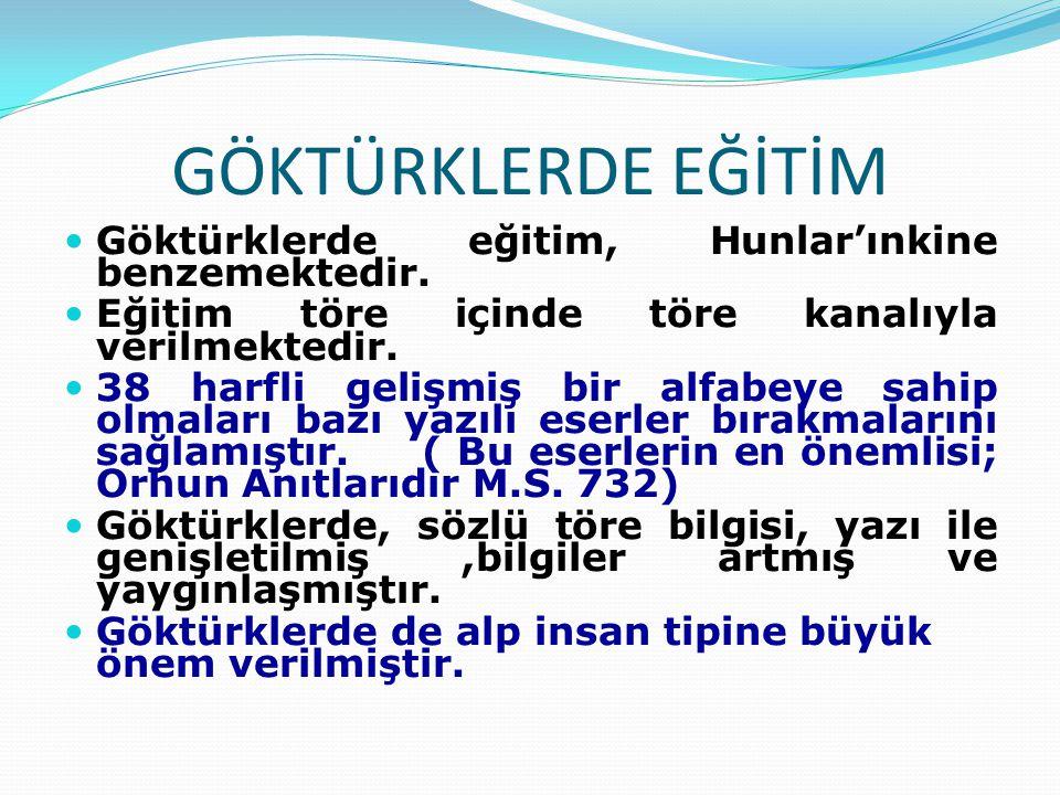 GÖKTÜRKLERDE EĞİTİM Göktürklerde eğitim, Hunlar'ınkine benzemektedir. Eğitim töre içinde töre kanalıyla verilmektedir. 38 harfli gelişmiş bir alfabeye