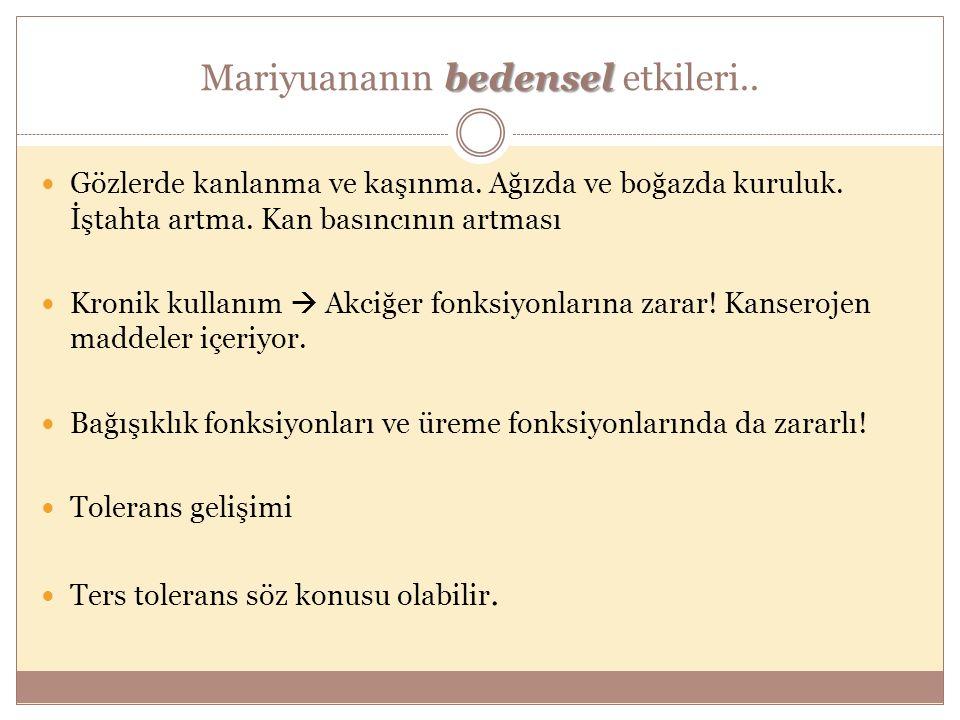 bedensel Mariyuananın bedensel etkileri.. Gözlerde kanlanma ve kaşınma. Ağızda ve boğazda kuruluk. İştahta artma. Kan basıncının artması Kronik kullan
