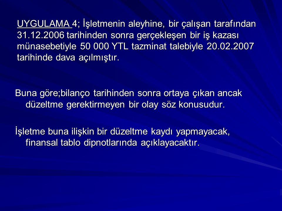 UYGULAMA 4; İşletmenin aleyhine, bir çalışan tarafından 31.12.2006 tarihinden sonra gerçekleşen bir iş kazası münasebetiyle 50 000 YTL tazminat talebi