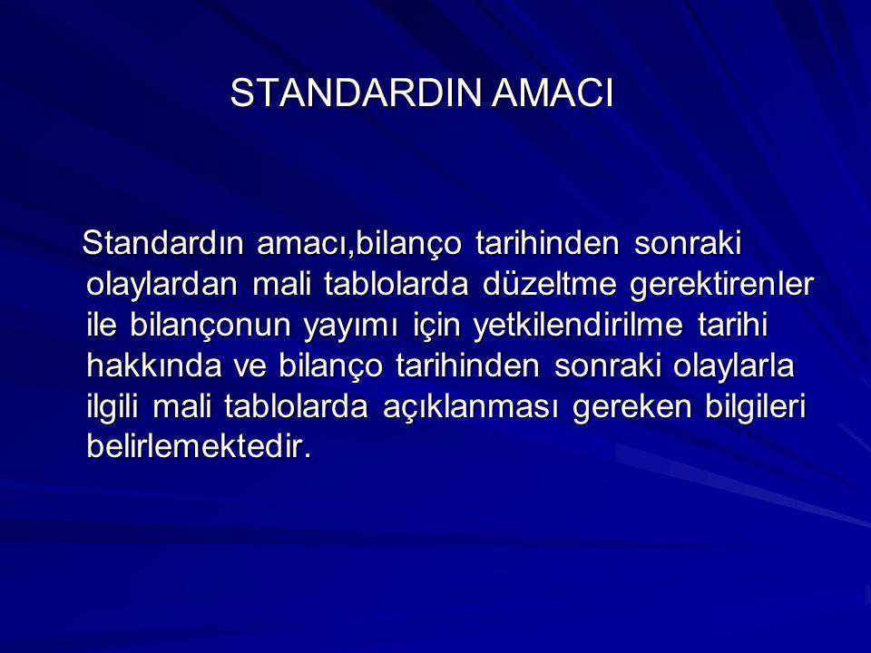 STANDARDIN AMACI Standardın amacı,bilanço tarihinden sonraki olaylardan mali tablolarda düzeltme gerektirenler ile bilançonun yayımı için yetkilendiri