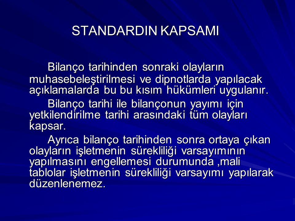 STANDARDIN KAPSAMI Bilanço tarihinden sonraki olayların muhasebeleştirilmesi ve dipnotlarda yapılacak açıklamalarda bu bu kısım hükümleri uygulanır. B