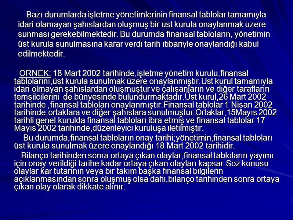 Bazı durumlarda işletme yönetimlerinin finansal tablolar tamamıyla idari olamayan şahıslardan oluşmuş bir üst kurula onaylanmak üzere sunması gerekebi