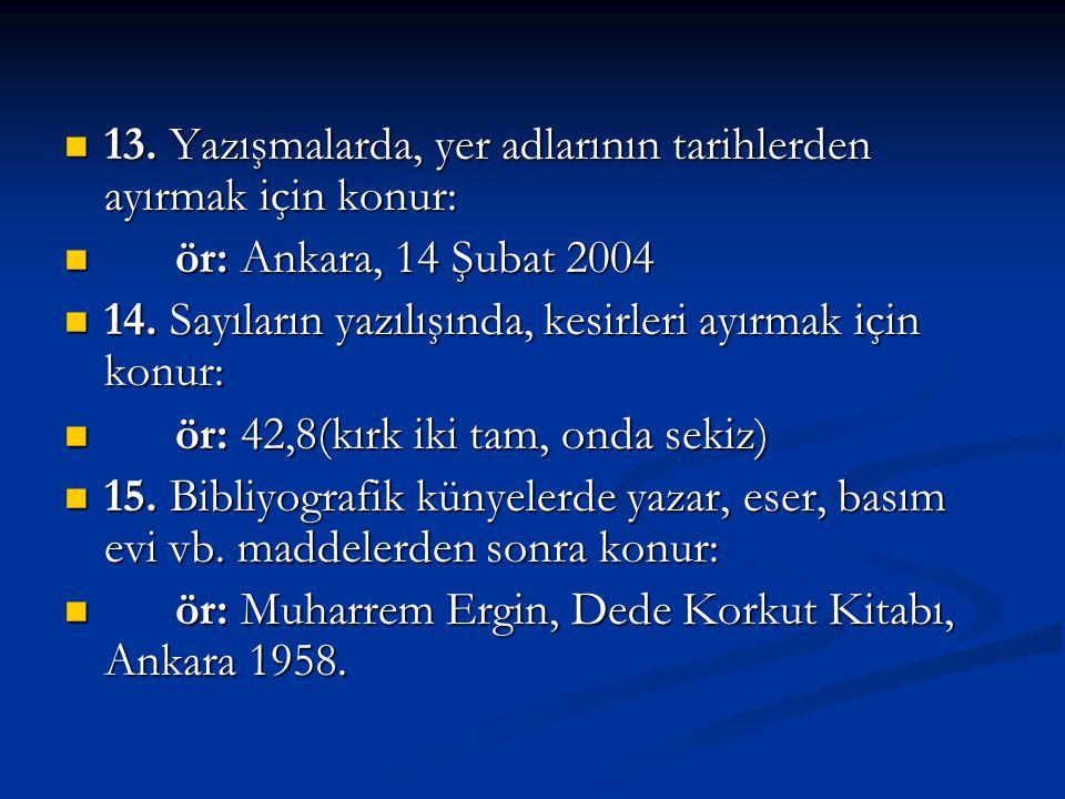 13. Yazışmalarda, yer adlarının tarihlerden ayırmak için konur: r: Ankara, 14 Şubat 2004 14. Sayıların yazılışında, kesirleri ayırmak için konur: r: 4