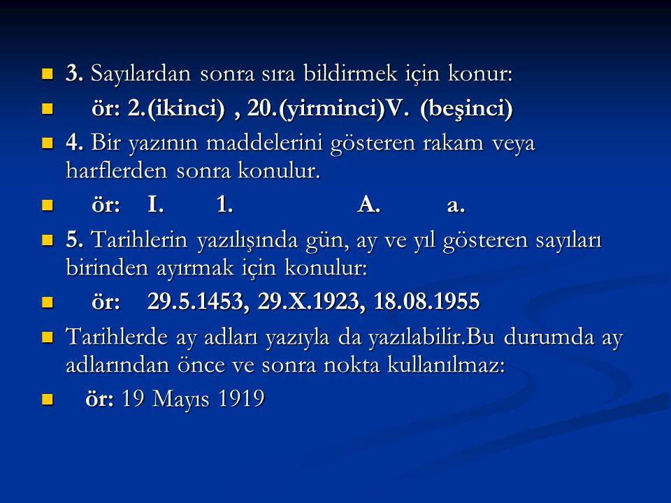 3.Sayılardan sonra sıra bildirmek için konur: r: 2.(ikinci), 20.(yirminci)V.
