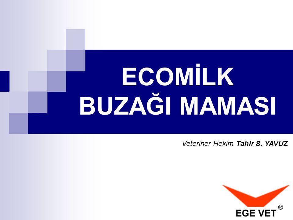 ECOMİLK BUZAĞI MAMASI Veteriner Hekim Tahir S. YAVUZ