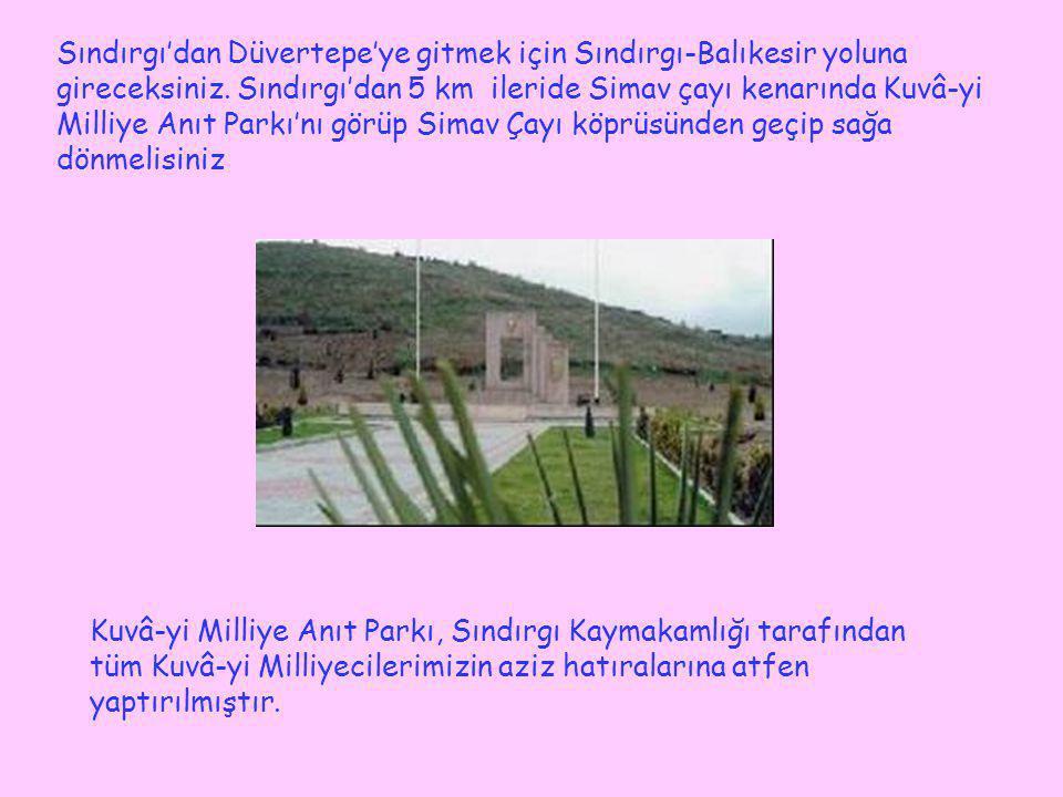 Sındırgı'dan Düvertepe'ye gitmek için Sındırgı-Balıkesir yoluna gireceksiniz. Sındırgı'dan 5 km ileride Simav çayı kenarında Kuvâ-yi Milliye Anıt Park