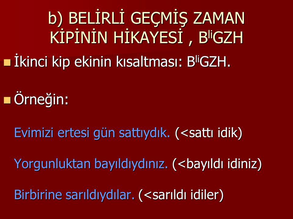 b) BELİRLİ GEÇMİŞ ZAMAN KİPİNİN HİKAYESİ, B li GZH İkinci kip ekinin kısaltması: B li GZH. İkinci kip ekinin kısaltması: B li GZH. Örneğin: Evimizi er