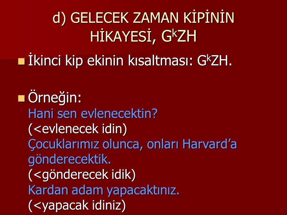 d) GELECEK ZAMAN KİPİNİN HİKAYESİ, G k ZH İkinci kip ekinin kısaltması: G k ZH. İkinci kip ekinin kısaltması: G k ZH. Örneğin: Hani sen evlenecektin?