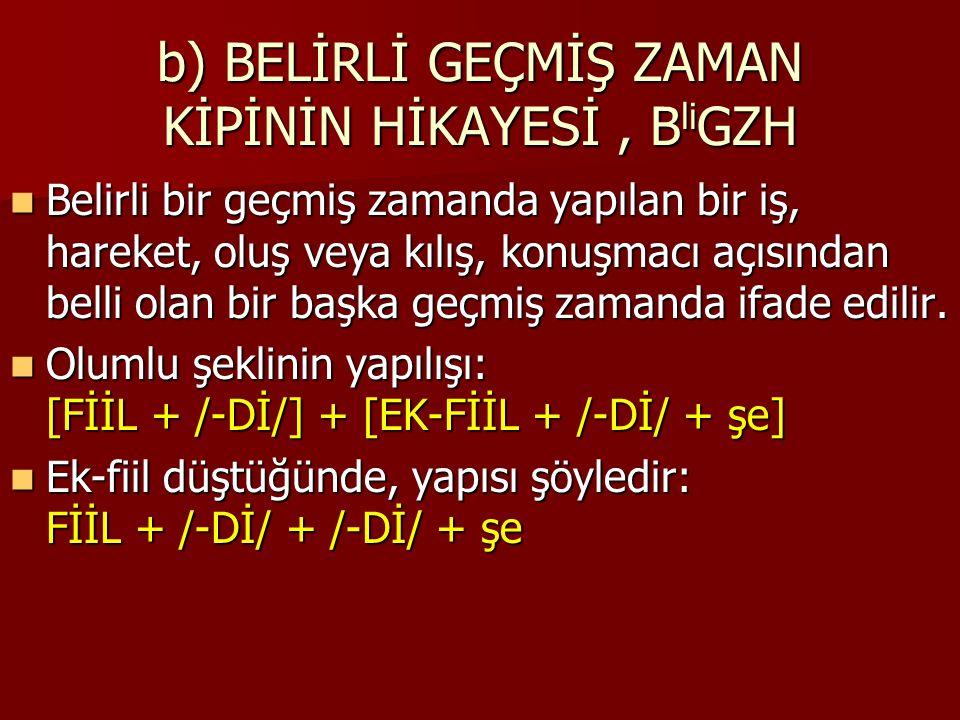 b) BELİRLİ GEÇMİŞ ZAMAN KİPİNİN HİKAYESİ, B li GZH İkinci kip ekinin kısaltması: B li GZH.