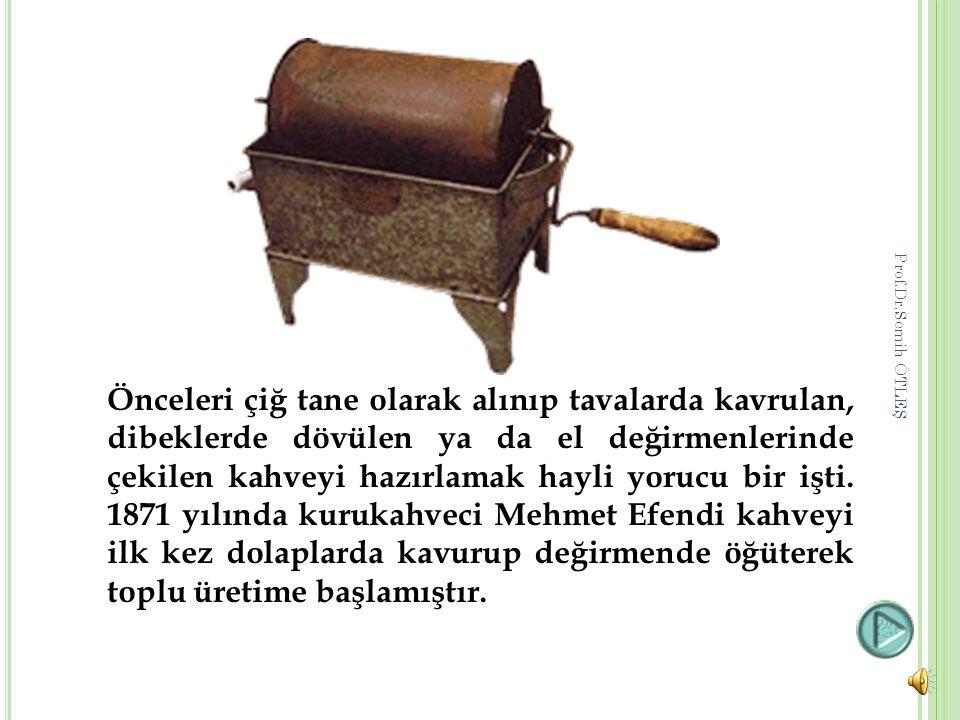 Türklerin kahveyle tanışması 16.yüzyıla kadar uzanmaktadır.