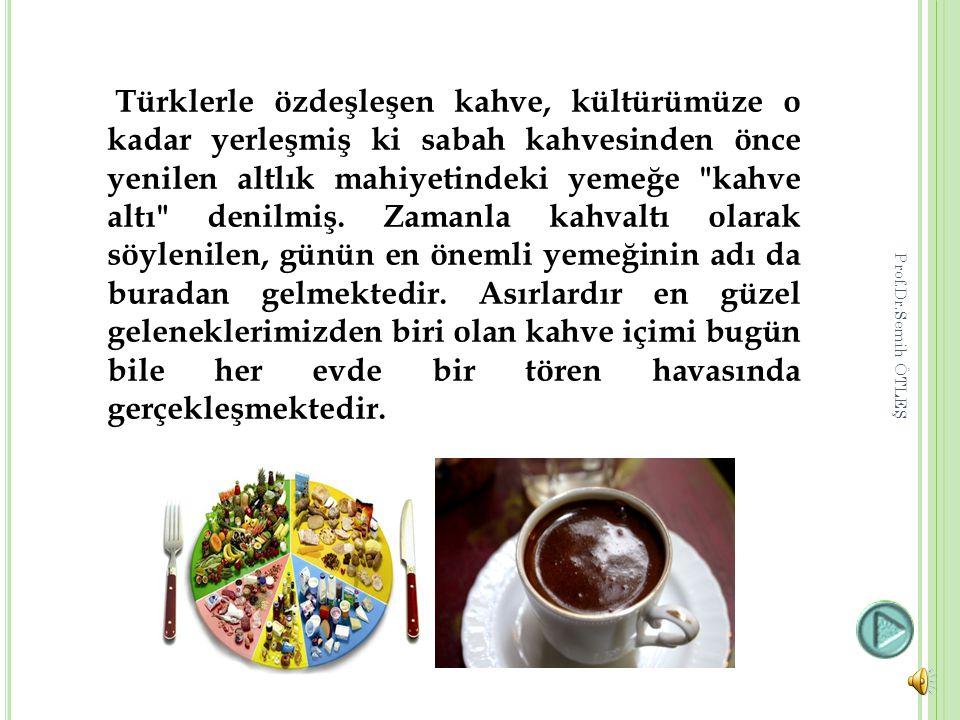 Türklerle özdeşleşen kahve, kültürümüze o kadar yerleşmiş ki sabah kahvesinden önce yenilen altlık mahiyetindeki yemeğe kahve altı denilmiş.