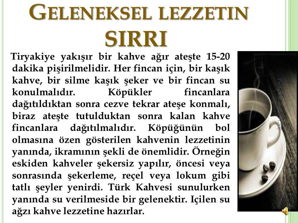 G ELENEKSEL LEZZETIN SIRRI G ELENEKSEL LEZZETIN SIRRI Tiryakiye yakışır bir kahve ağır ateşte 15-20 dakika pişirilmelidir.
