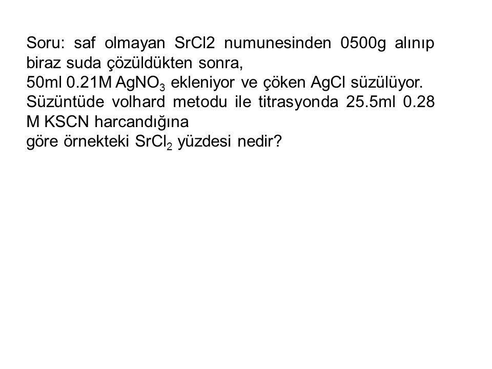 Soru: saf olmayan SrCl2 numunesinden 0500g alınıp biraz suda çözüldükten sonra, 50ml 0.21M AgNO 3 ekleniyor ve çöken AgCl süzülüyor.