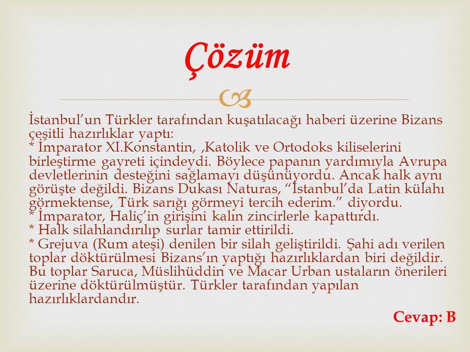  İstanbul'un Türkler tarafından kuşatılacağı haberi üzerine Bizans çeşitli hazırlıklar yaptı: * İmparator XI.Konstantin,,Katolik ve Ortodoks kilisele