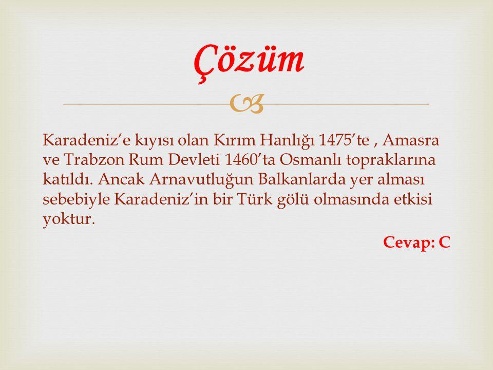  Karadeniz'e kıyısı olan Kırım Hanlığı 1475'te, Amasra ve Trabzon Rum Devleti 1460'ta Osmanlı topraklarına katıldı. Ancak Arnavutluğun Balkanlarda ye
