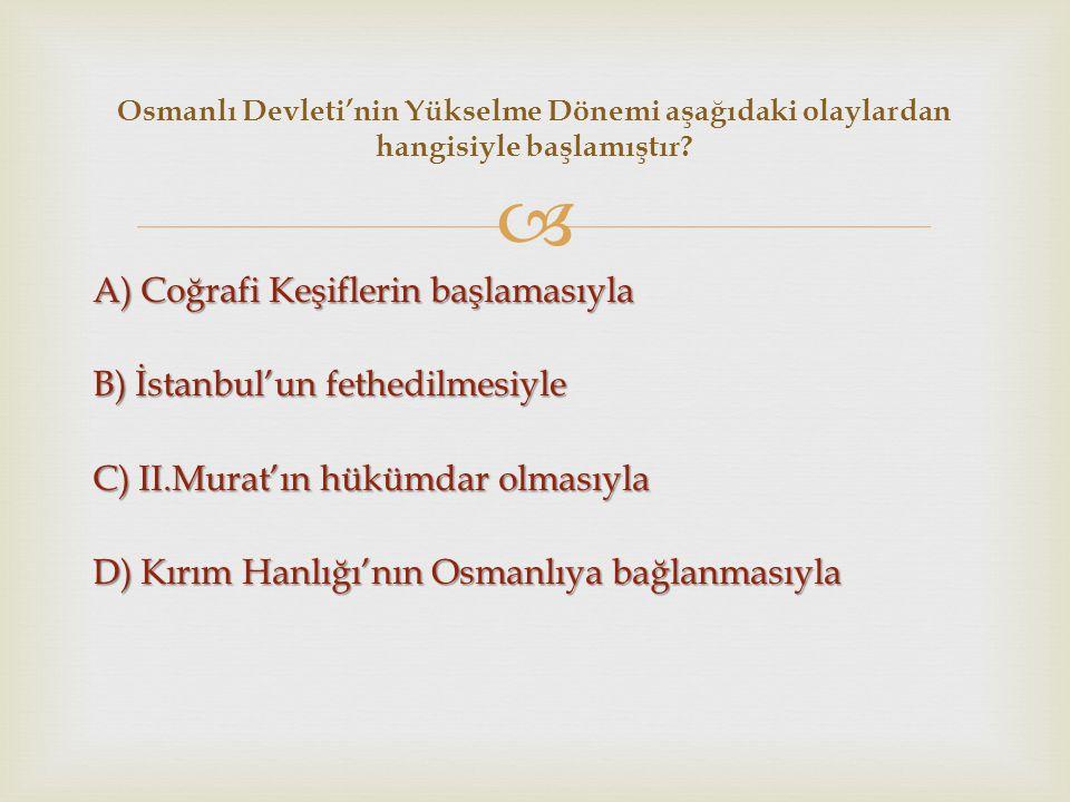  A) Coğrafi Keşiflerin başlamasıyla B) İstanbul'un fethedilmesiyle C) II.Murat'ın hükümdar olmasıyla D) Kırım Hanlığı'nın Osmanlıya bağlanmasıyla Osm