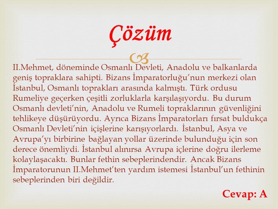  A) Türkler B) Araplar C) Bulgarlar D) Ruslar İstanbul, II.Mehmet'ten önce de bir çok kez kuşatılmış fakat alınamamıştır.